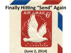 "Finally Hitting 'Send"" Again (June 2, 2014)"