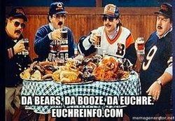 Da Bears, da Booze, da Euchre