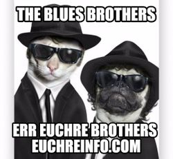 The blues brothers, err Euchre brothers.