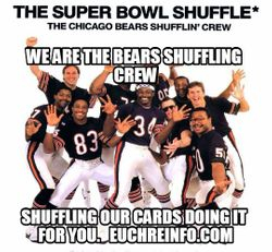 We are the Bears shuffling crew. Shuffling our cards, doing it for you.