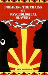 Breaking the Chains of Psychological Slavery- by Naim Akbar, $10.00