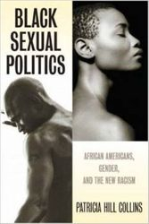 Black Sexual Politics:  Afrikan-Americans, Gender, and Then New Racism by Patricia Collins, $20.95