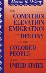 Condition, Elevation, Emigration and Destiny of Colored People of the United States