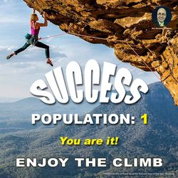 Success - Population 1 - You are it! Enjoy the Climb - #8WeekSuccess