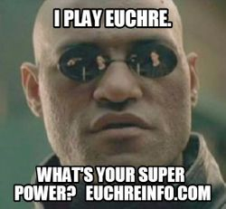 I play Euchre. What's your super power?
