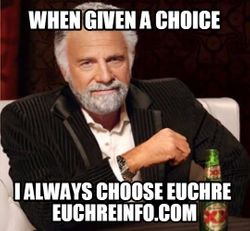 When given a choice, I always choose Euchre.