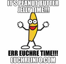 It's peanut butter jelly time!!! Err Euchre time!!!