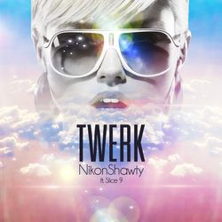 Twerk feat Nikon Shawty & Slice 9 (single)