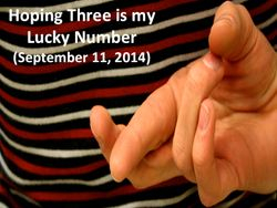 Hoping Three is my Lucky Number (September 11, 2014)