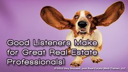 Listening is an important skill in Real Estate