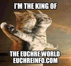 I'm the king of the Euchre world.