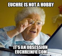 Euchre is not a hobby...it's an obsession.