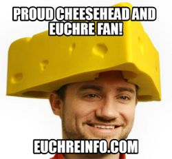 Proud Cheeshead and Euchre fan.