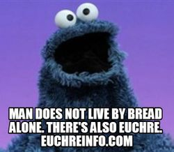 Man does not live by bread alone. There's also Euchre.