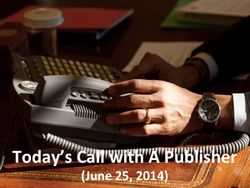 Today's Call with a Publisher (June 25, 2014)