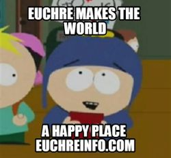 Euchre makes the world a happy place.