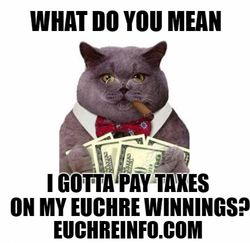 What do you mean I gotta pay taxes on my Euchre winnings?
