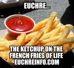 Euchre...the ketchup on the french fries of life.