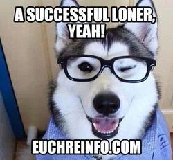 A successful loner, yeah!