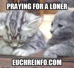 Praying for a loner.
