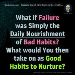 #KeySuccessIdeas - You get to Choose to Nourish either Bad or Good Habits...