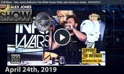 Full Show - Alex Jones Bullhorns The White House While Jack Dorsey Is Inside - 04/24/2019