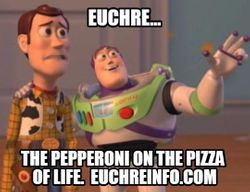 Euchre...the pepperoni on the pizza of life.