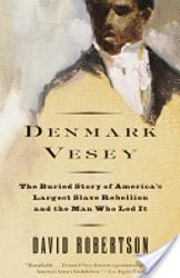 Denmark Vesey: Buried Story of America's Largest Slave Rebellion- by D. Robertson, $13.95