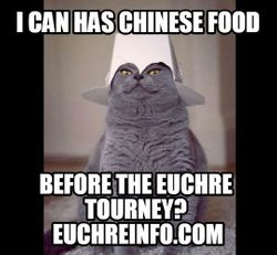 I can has chinese food before the Euchre tourney?