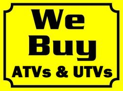 WE BUY ATVS, UTVS, 4-WHEELERS, QUADS, 4X4 OFF-ROAD VEHICLES, EVERYTHING!