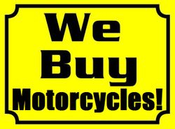 WE BUY MOTORCYCLES!!