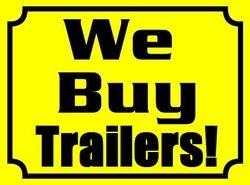 WE BUY TRAILERS!!