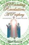 A Revealing Revelation: A Prophecy, An Exploration of the Book of Revelation. 134 Pages, paperback