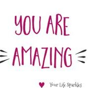 You are amazing. It's true!