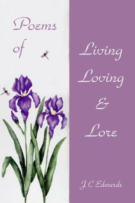Poems of Living, Loving & Lore, by J C Edwards
