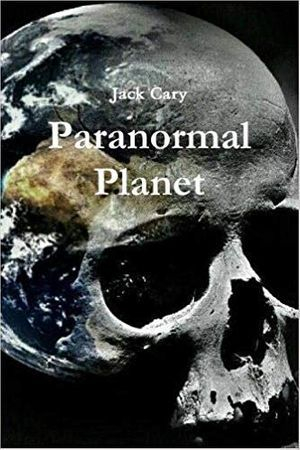 Paranormal Planet By Jack Cary