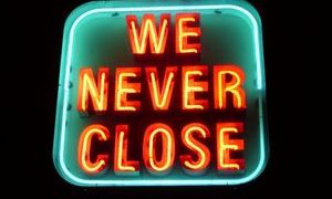 we open every day and we never close d