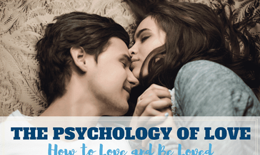 The Psychology of Love and How to Be loved